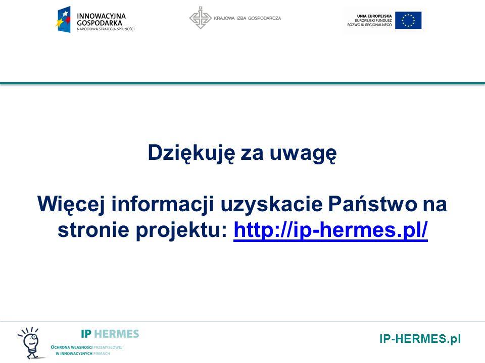 IP-HERMES.pl Dziękuję za uwagę Więcej informacji uzyskacie Państwo na stronie projektu: http://ip-hermes.pl/http://ip-hermes.pl/