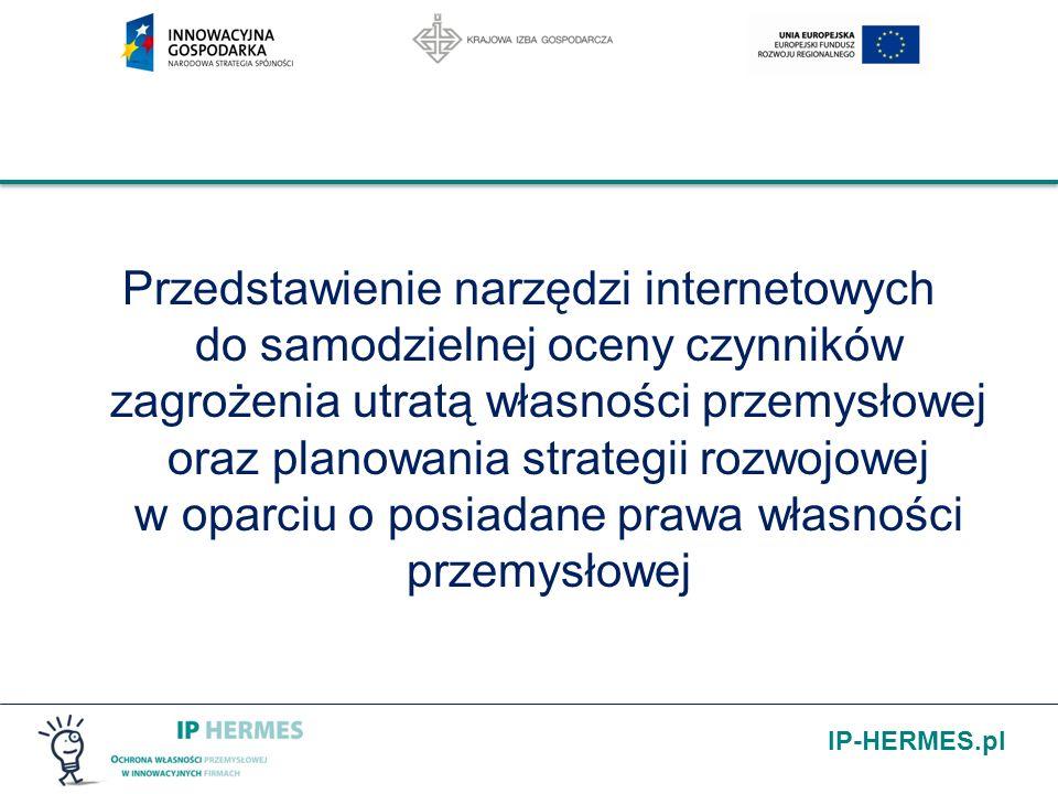 IP-HERMES.pl Przedstawienie narzędzi internetowych do samodzielnej oceny czynników zagrożenia utratą własności przemysłowej oraz planowania strategii rozwojowej w oparciu o posiadane prawa własności przemysłowej