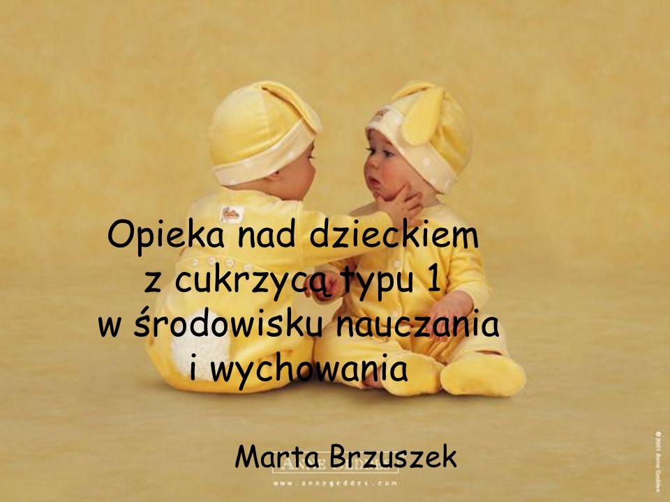 Opieka nad dzieckiem z cukrzycą typu 1 w środowisku nauczania i wychowania Marta Brzuszek