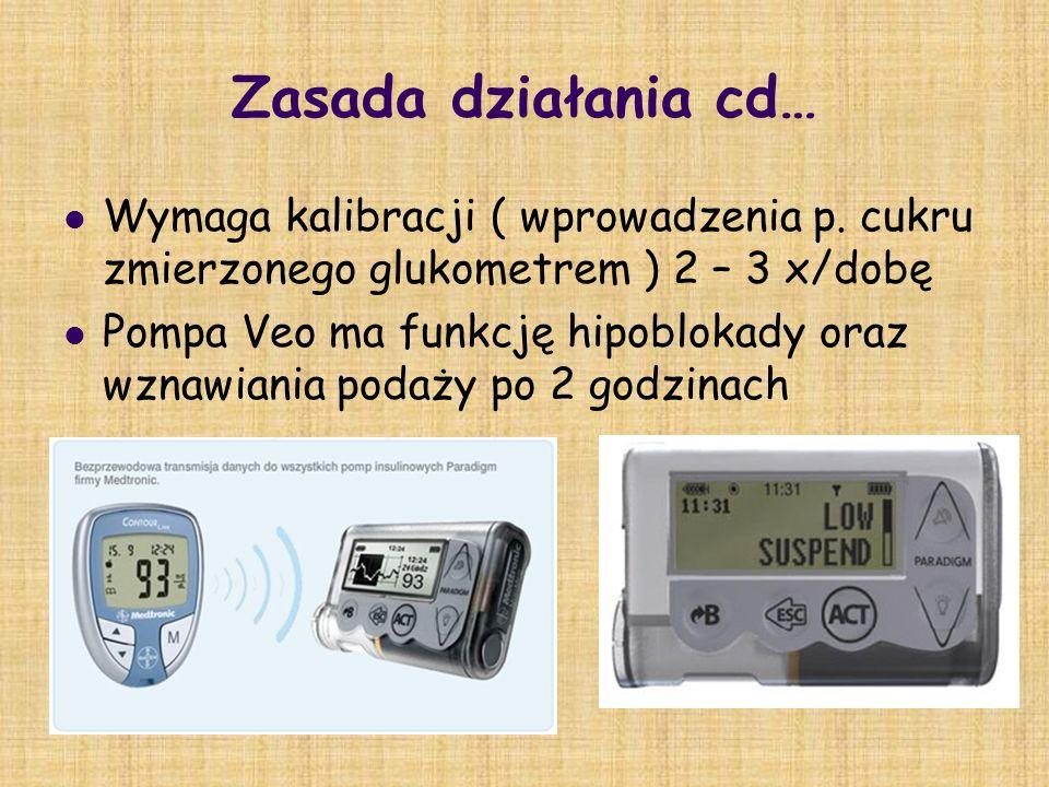 Zasada działania cd… Wymaga kalibracji ( wprowadzenia p. cukru zmierzonego glukometrem ) 2 – 3 x/dobę Pompa Veo ma funkcję hipoblokady oraz wznawiania