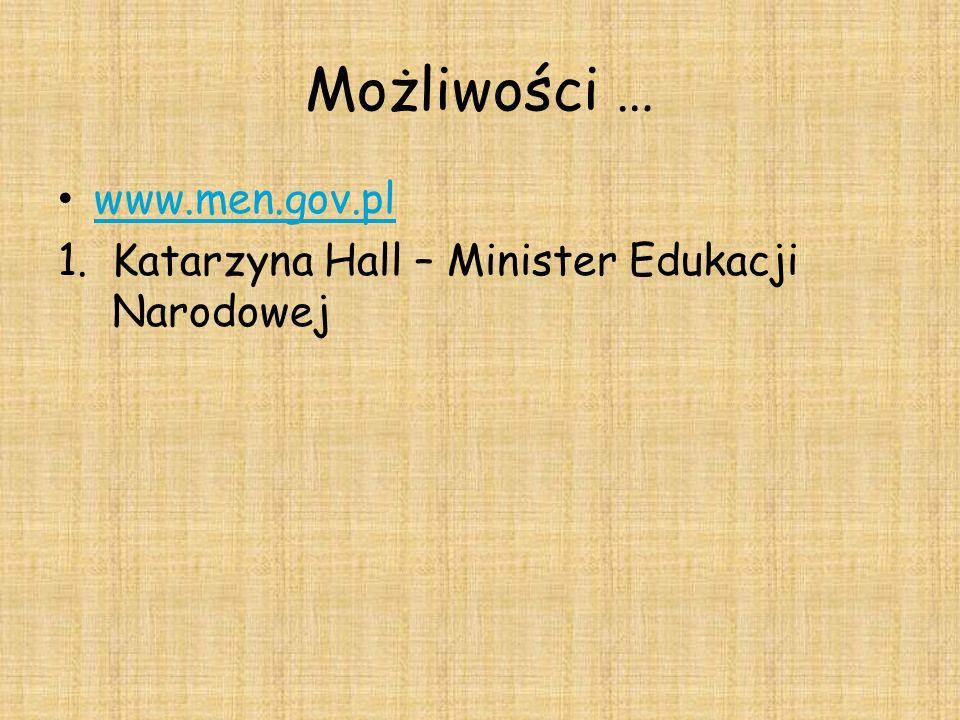 Możliwości … www.men.gov.pl 1.Katarzyna Hall – Minister Edukacji Narodowej