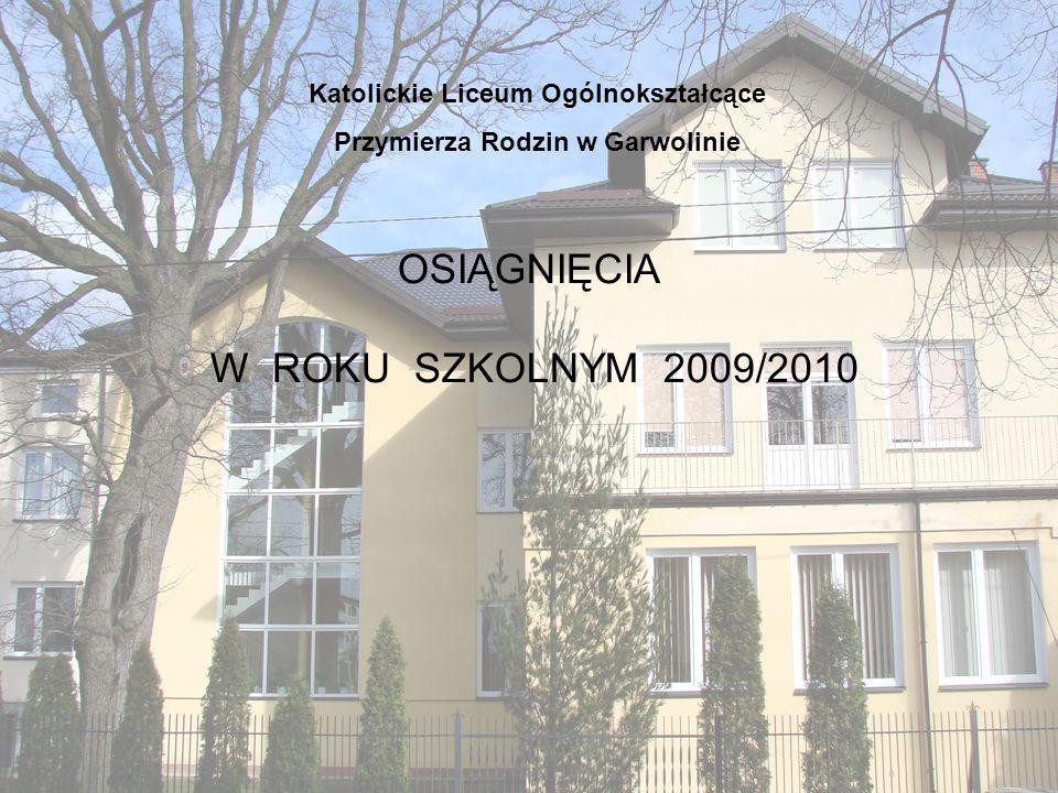 OSIĄGNIĘCIA W ROKU SZKOLNYM 2009/2010 Katolickie Liceum Ogólnokształcące Przymierza Rodzin w Garwolinie
