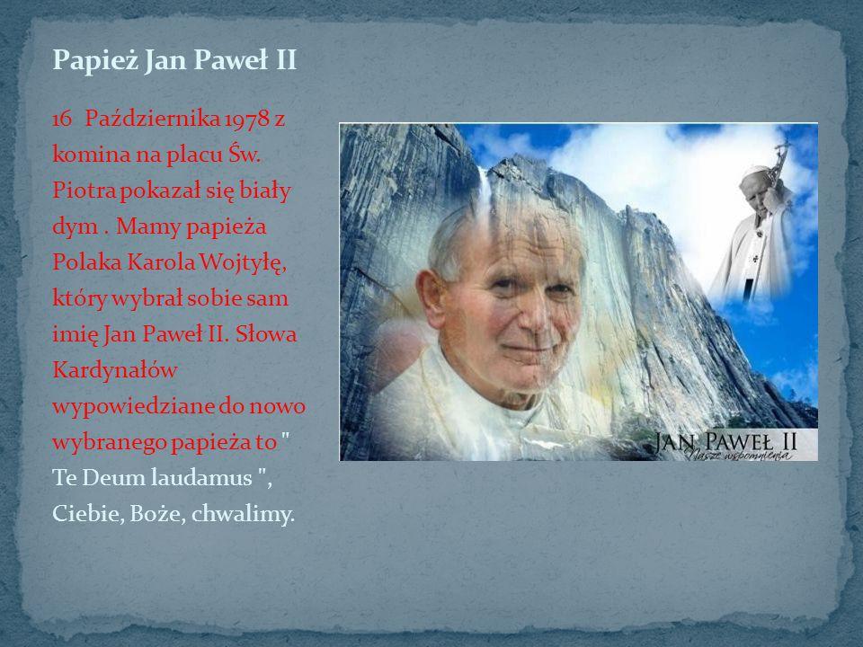16 Października 1978 z komina na placu Św. Piotra pokazał się biały dym. Mamy papieża Polaka Karola Wojtyłę, który wybrał sobie sam imię Jan Paweł II.