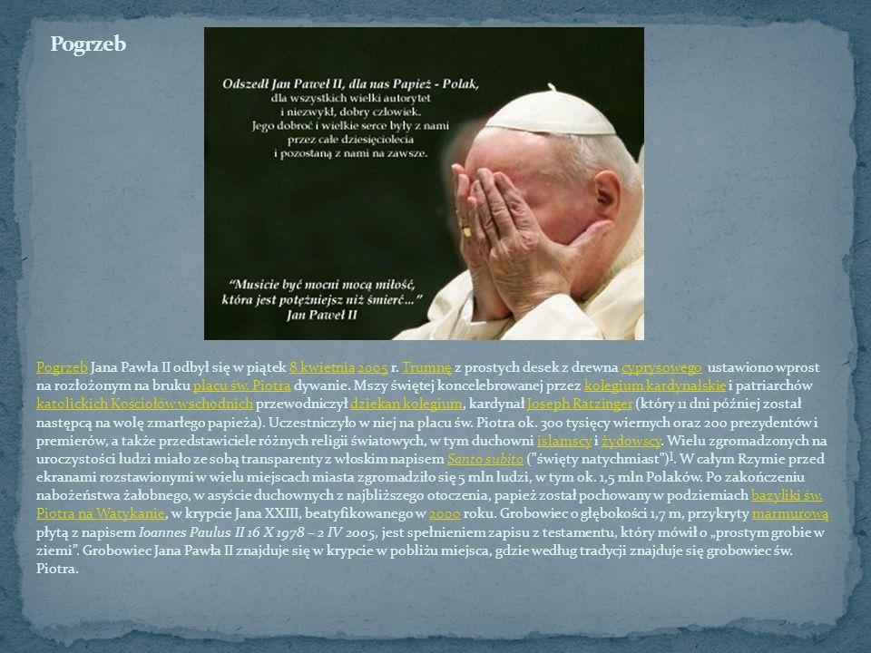 PogrzebPogrzeb Jana Pawła II odbył się w piątek 8 kwietnia 2005 r. Trumnę z prostych desek z drewna cyprysowego ustawiono wprost na rozłożonym na bruk
