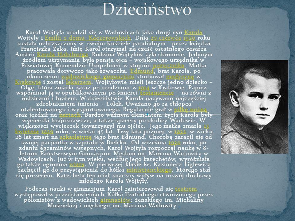 Karol Wojtyła urodził się w Wadowicach jako drugi syn Karola Wojtyły i Emilii z domu Kaczorowskich. Dnia 20 czerwca 1920 roku została ochrzszczony w s