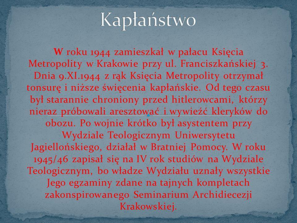 W roku 1944 zamieszkał w pałacu Księcia Metropolity w Krakowie przy ul. Franciszkańskiej 3. Dnia 9.XI.1944 z rąk Księcia Metropolity otrzymał tonsurę