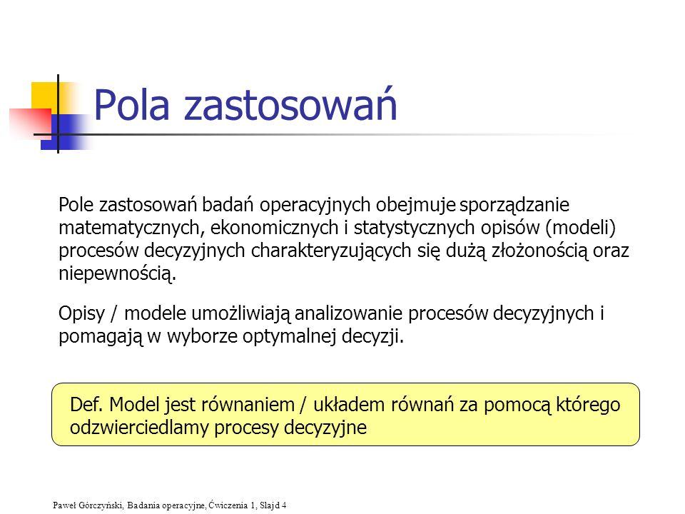 Paweł Górczyński, Badania operacyjne, Ćwiczenia 1, Slajd 4 Pola zastosowań Pole zastosowań badań operacyjnych obejmuje sporządzanie matematycznych, ek