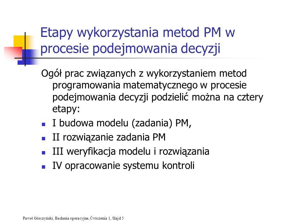Paweł Górczyński, Badania operacyjne, Ćwiczenia 1, Slajd 5 Etapy wykorzystania metod PM w procesie podejmowania decyzji Ogół prac związanych z wykorzy
