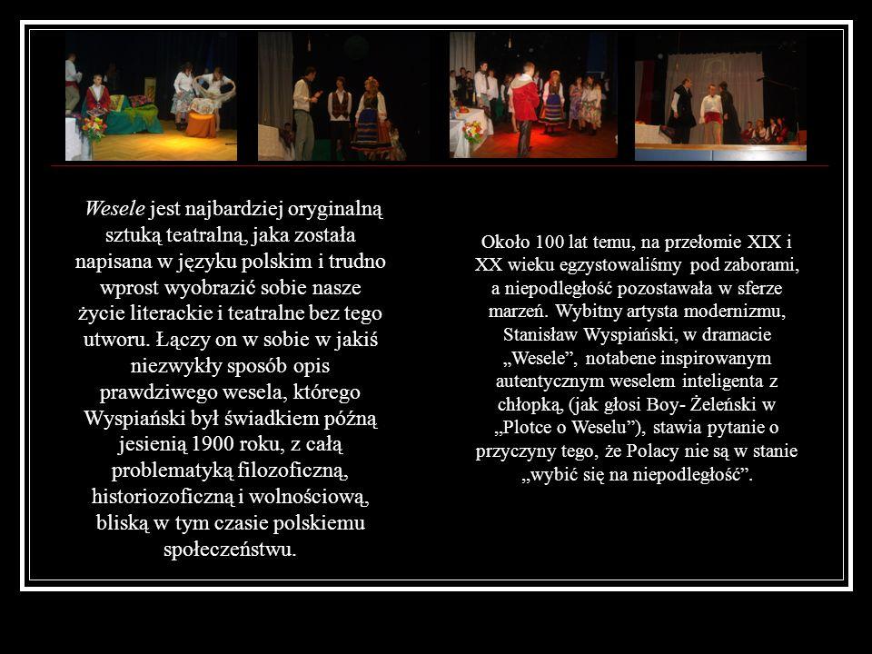 Wesele jest najbardziej oryginalną sztuką teatralną, jaka została napisana w języku polskim i trudno wprost wyobrazić sobie nasze życie literackie i t