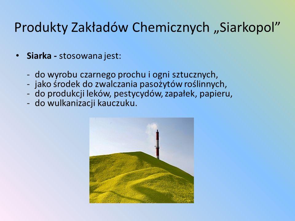 Produkty Zakładów Chemicznych Siarkopol Siarka - stosowana jest: - do wyrobu czarnego prochu i ogni sztucznych, - jako środek do zwalczania pasożytów