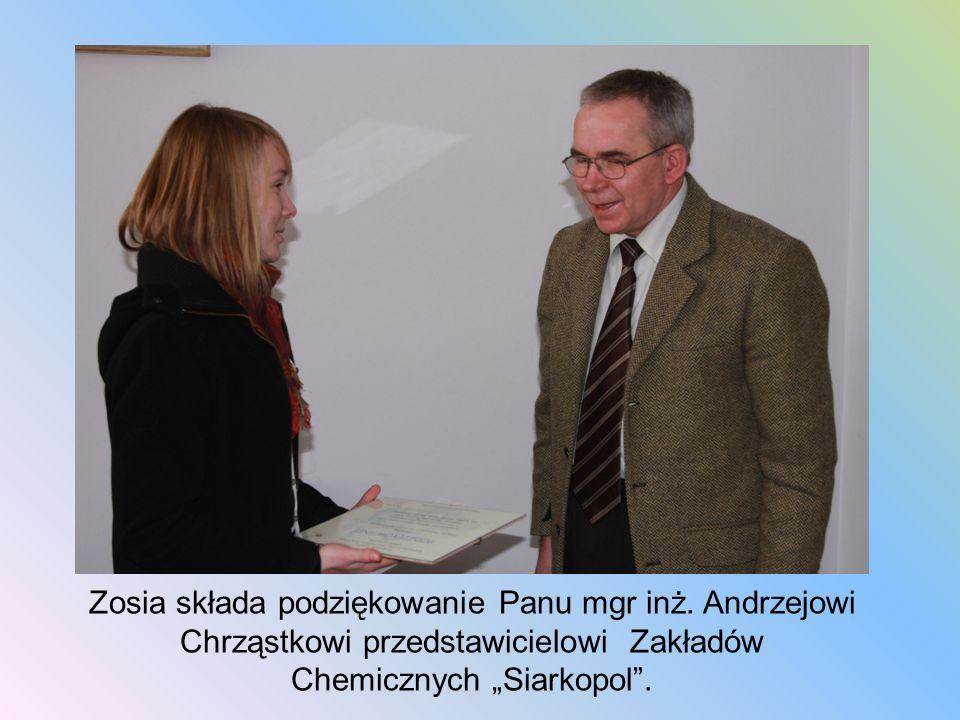 Zosia składa podziękowanie Panu mgr inż. Andrzejowi Chrząstkowi przedstawicielowi Zakładów Chemicznych Siarkopol.