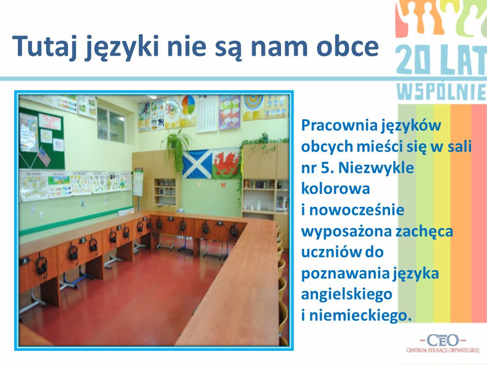 Tutaj języki nie są nam obce Pracownia języków obcych mieści się w sali nr 5.