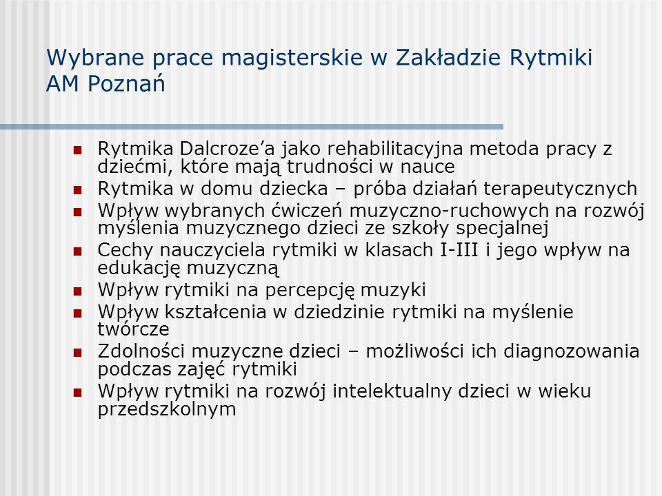 Wybrane prace magisterskie w Zakładzie Rytmiki AM Poznań Rytmika Dalcrozea jako rehabilitacyjna metoda pracy z dziećmi, które mają trudności w nauce R