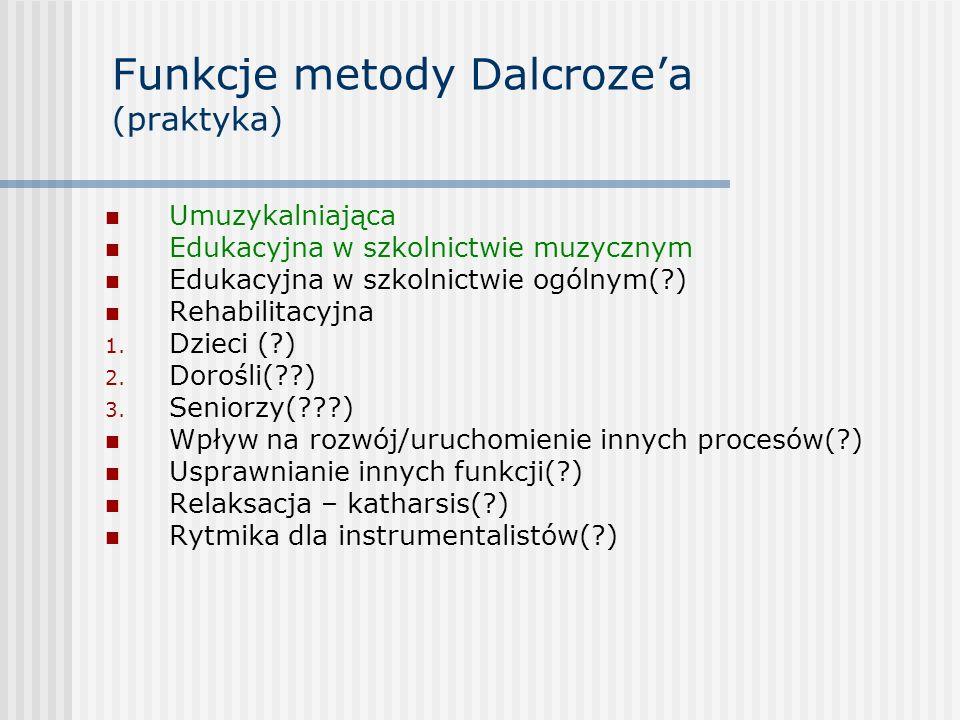 Funkcje metody Dalcrozea (praktyka) Umuzykalniająca Edukacyjna w szkolnictwie muzycznym Edukacyjna w szkolnictwie ogólnym(?) Rehabilitacyjna 1. Dzieci
