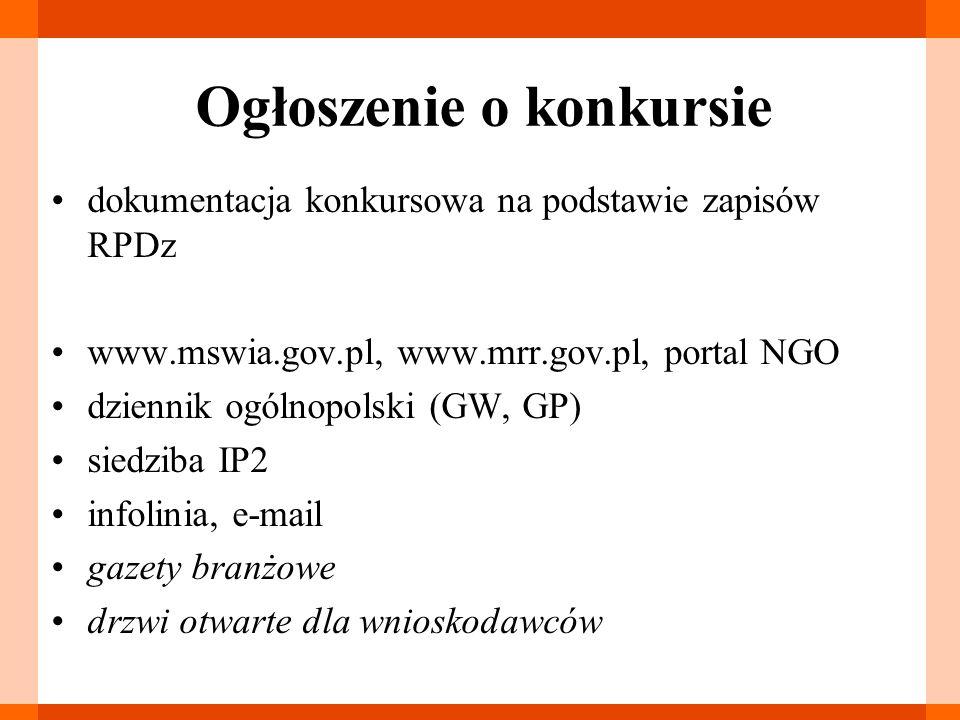 Ogłoszenie o konkursie dokumentacja konkursowa na podstawie zapisów RPDz www.mswia.gov.pl, www.mrr.gov.pl, portal NGO dziennik ogólnopolski (GW, GP) siedziba IP2 infolinia, e-mail gazety branżowe drzwi otwarte dla wnioskodawców