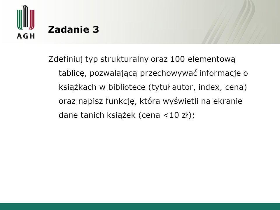 Zadanie 3 Zdefiniuj typ strukturalny oraz 100 elementową tablicę, pozwalającą przechowywać informacje o książkach w bibliotece (tytuł autor, index, ce