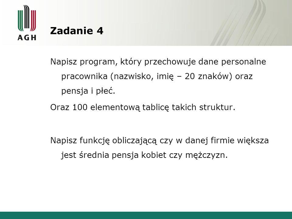 Zadanie 4 Napisz program, który przechowuje dane personalne pracownika (nazwisko, imię – 20 znaków) oraz pensja i płeć. Oraz 100 elementową tablicę ta