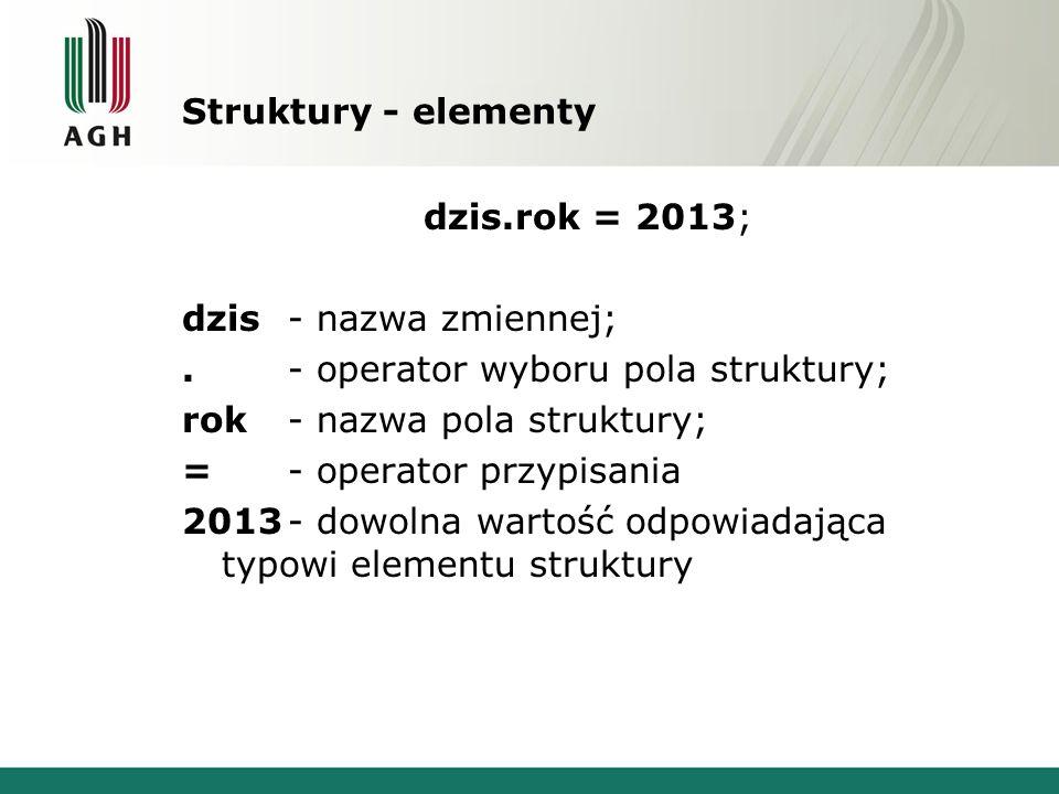 Struktury - elementy dzis.rok = 2013; dzis - nazwa zmiennej;. - operator wyboru pola struktury; rok- nazwa pola struktury; = - operator przypisania 20