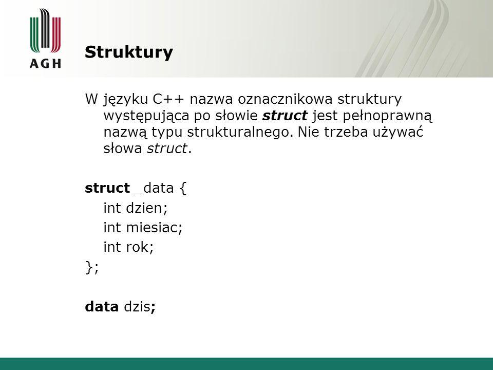 Struktury W języku C++ nazwa oznacznikowa struktury występująca po słowie struct jest pełnoprawną nazwą typu strukturalnego. Nie trzeba używać słowa s