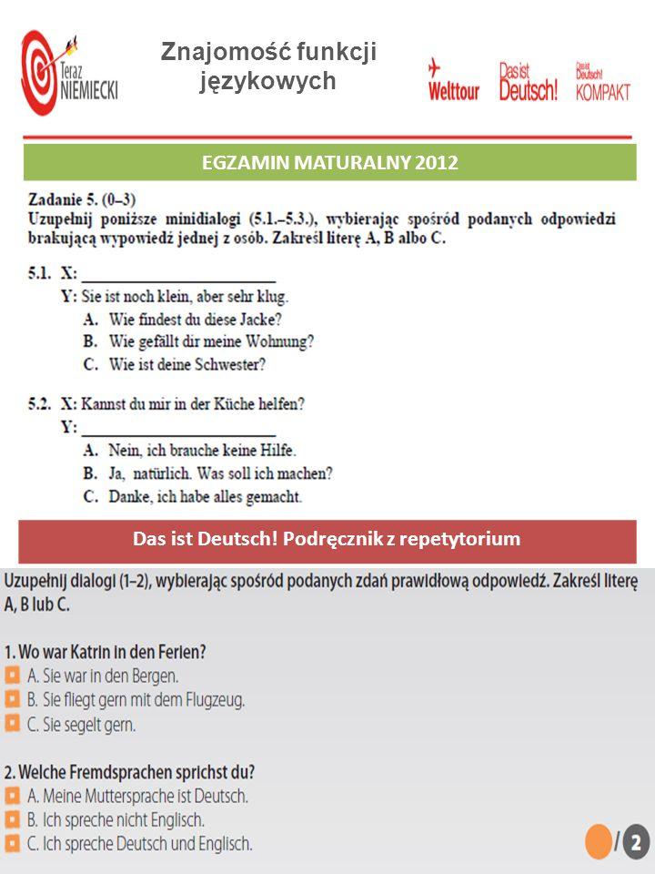 Znajomość funkcji językowych EGZAMIN GIMNAZJALNY 2012 Das ist Deutsch.