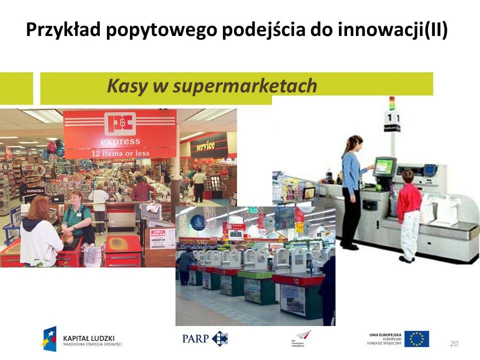 Przykład popytowego podejścia do innowacji(II) 20 Kasy w supermarketach
