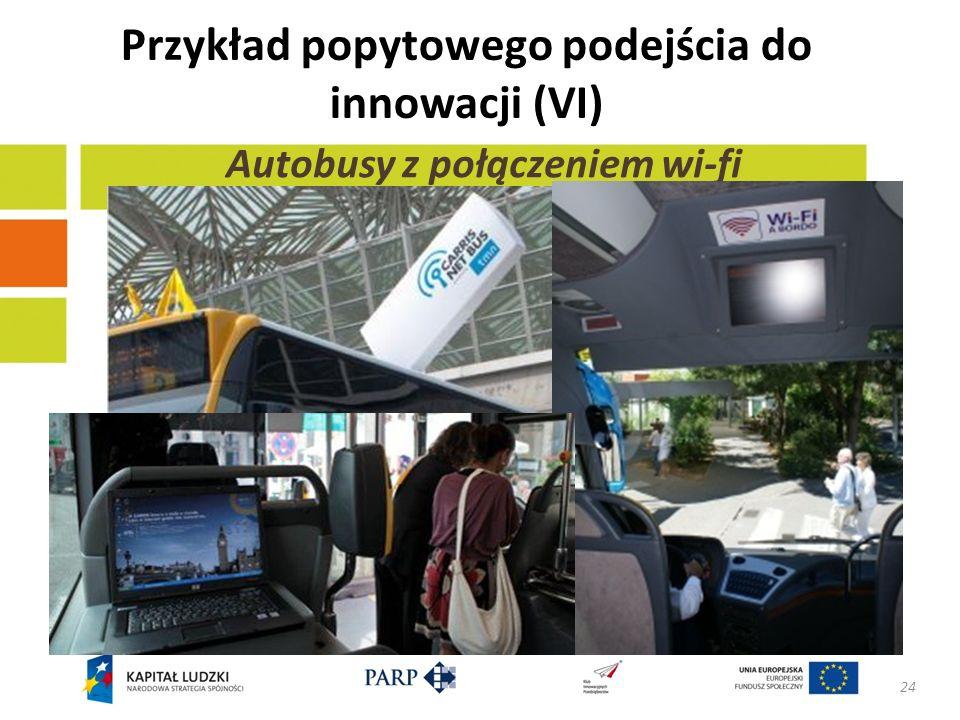 Przykład popytowego podejścia do innowacji (VI) 24 Autobusy z połączeniem wi-fi