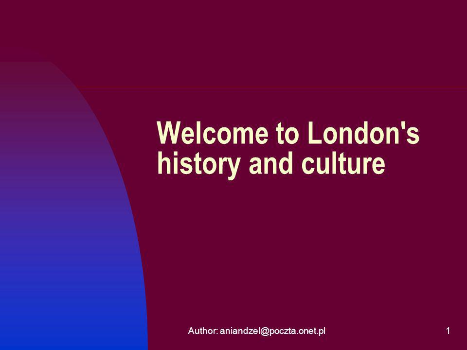 Author: aniandzel@poczta.onet.pl1 Welcome to London s history and culture