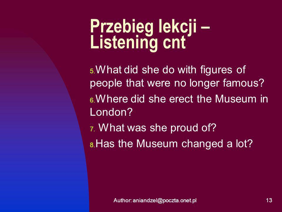 Author: aniandzel@poczta.onet.pl13 Przebieg lekcji – Listening cnt 5. What did she do with figures of people that were no longer famous? 6. Where did