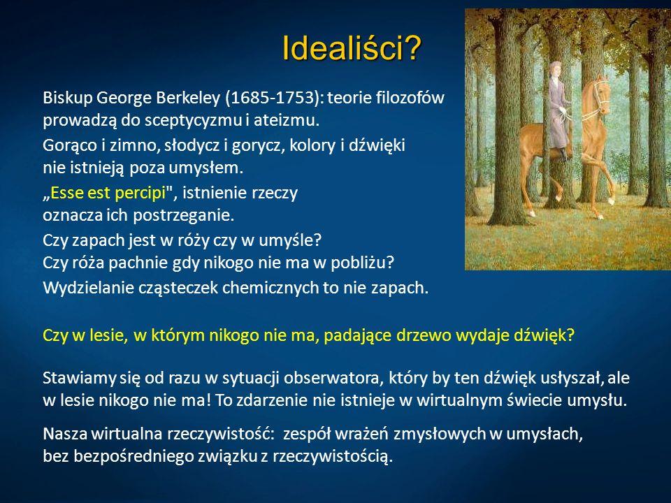 Idealiści? Biskup George Berkeley (1685-1753): teorie filozofów prowadzą do sceptycyzmu i ateizmu. Gorąco i zimno, słodycz i gorycz, kolory i dźwięki