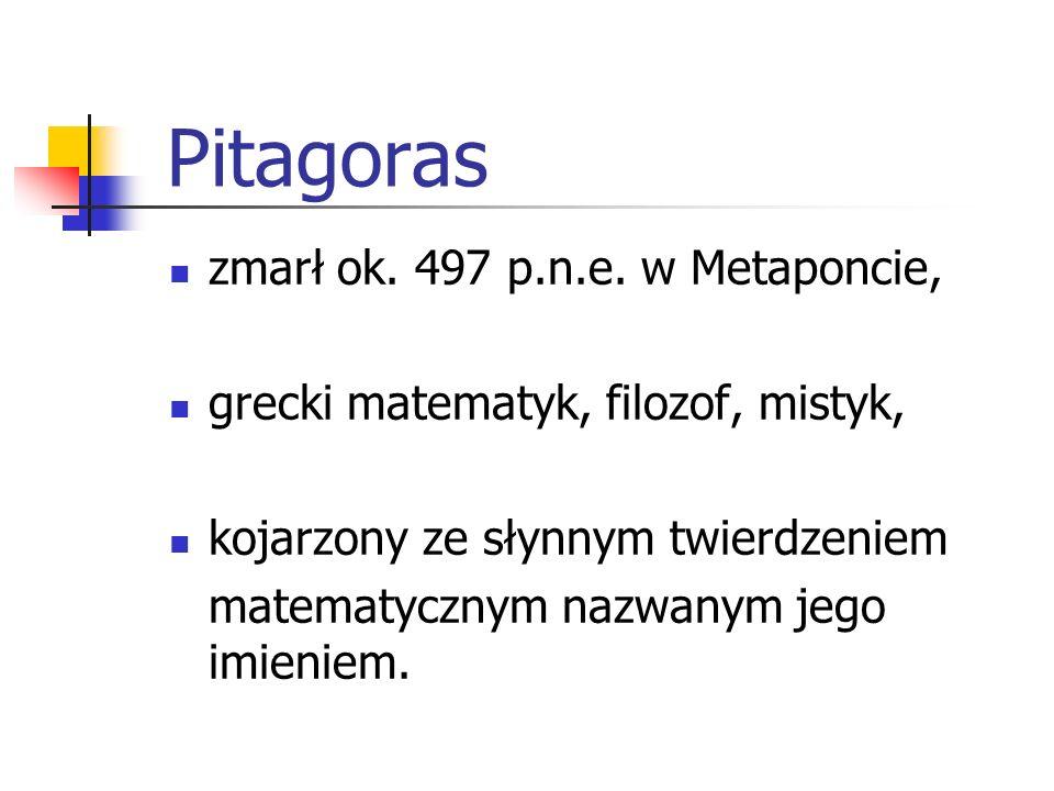 Pitagoras zmarł ok. 497 p.n.e. w Metaponcie, grecki matematyk, filozof, mistyk, kojarzony ze słynnym twierdzeniem matematycznym nazwanym jego imieniem