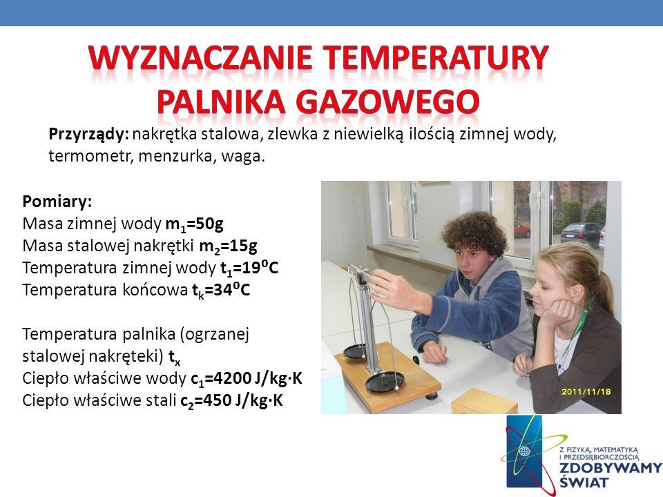 Przyrządy: nakrętka stalowa, zlewka z niewielką ilością zimnej wody, termometr, menzurka, waga. Pomiary: Masa zimnej wody m 1 =50g Masa stalowej nakrę
