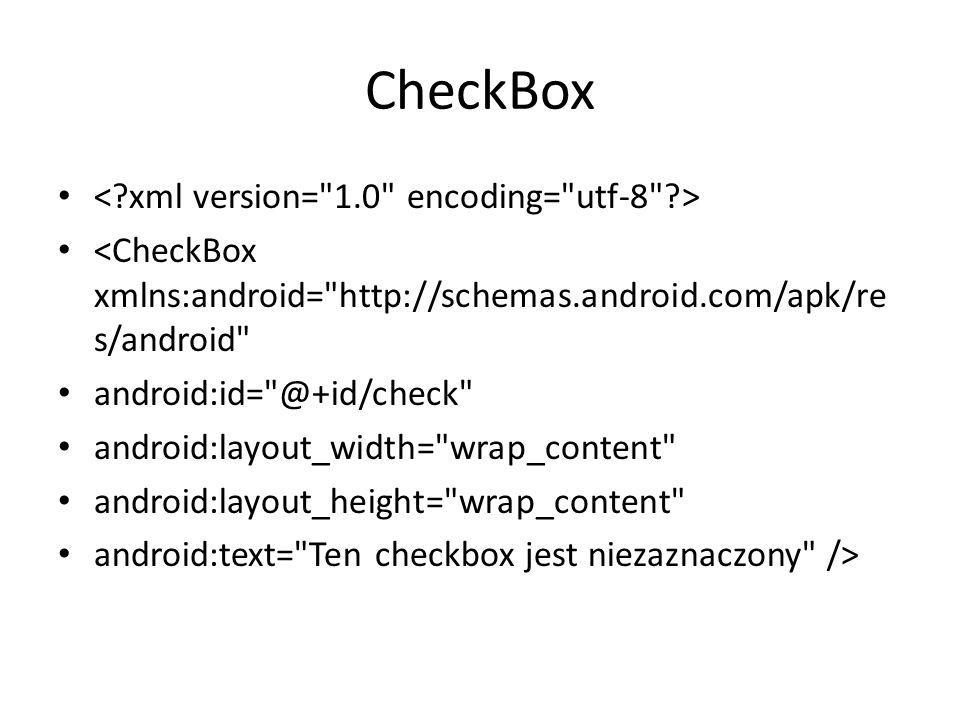 CheckBox <CheckBox xmlns:android=