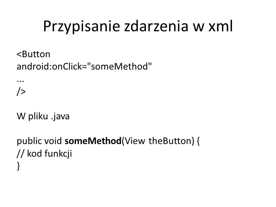 Przypisanie zdarzenia w xml <Button android:onClick=