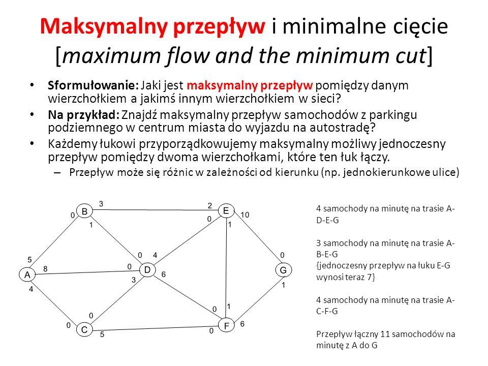 Maksymalny przepływ i minimalne cięcie [maximum flow and the minimum cut] Sformułowanie: Jaki jest maksymalny przepływ pomiędzy danym wierzchołkiem a