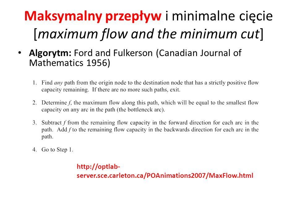 Maksymalny przepływ i minimalne cięcie [maximum flow and the minimum cut] Algorytm: Ford and Fulkerson (Canadian Journal of Mathematics 1956) http://o