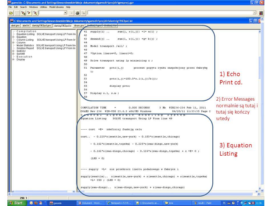 1) Echo Print cd. 2) Error Messages normalnie są tutaj i tutaj się kończy wtedy 3) Equation Listing