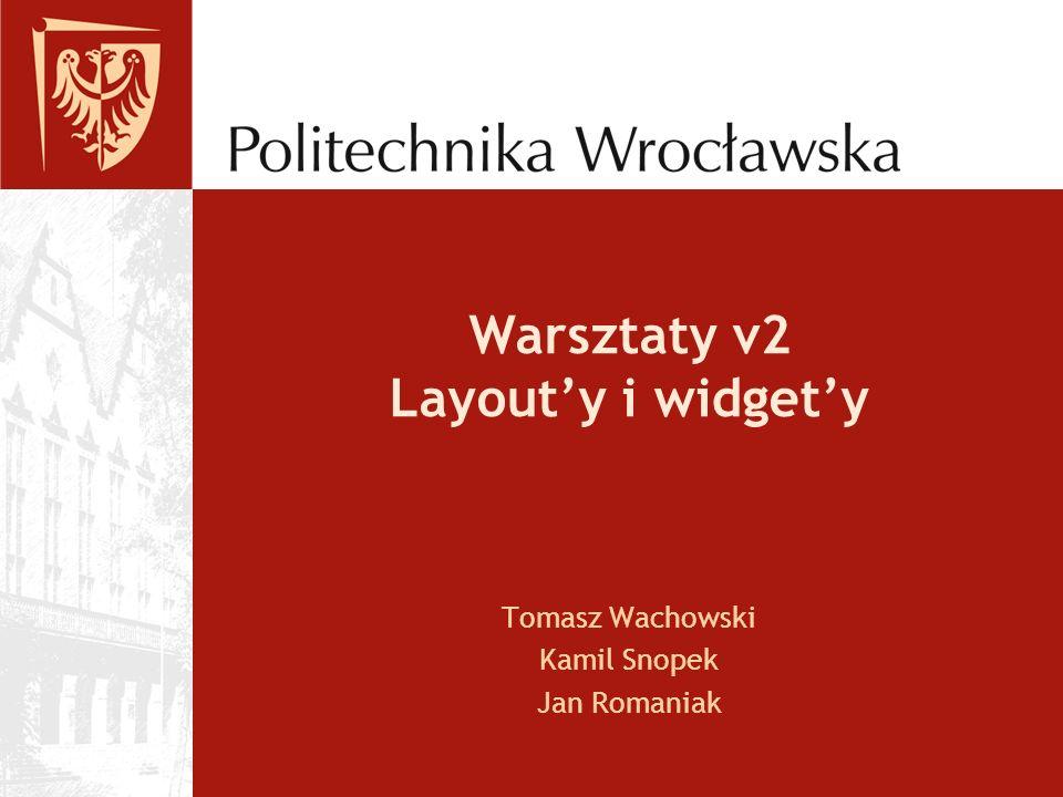 Warsztaty v2 Layouty i widgety Tomasz Wachowski Kamil Snopek Jan Romaniak