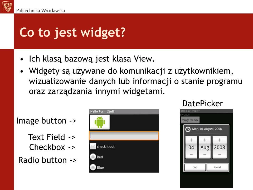 Co to jest widget? Ich klasą bazową jest klasa View. Widgety są używane do komunikacji z użytkownikiem, wizualizowanie danych lub informacji o stanie