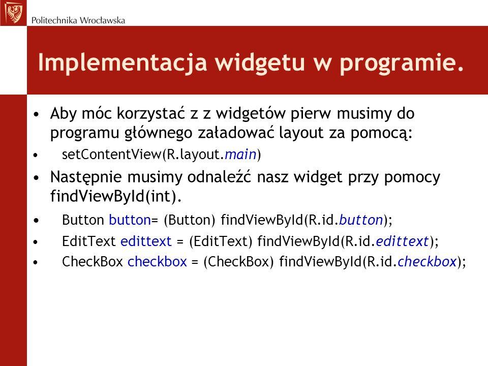 Implementacja widgetu w programie. Aby móc korzystać z z widgetów pierw musimy do programu głównego załadować layout za pomocą: setContentView(R.layou