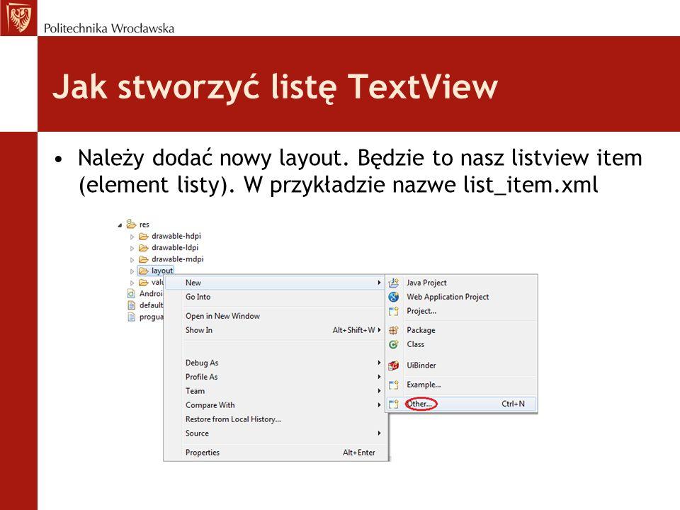 Jak stworzyć listę TextView Należy dodać nowy layout. Będzie to nasz listview item (element listy). W przykładzie nazwe list_item.xml