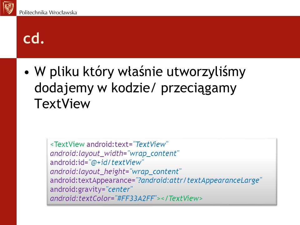 cd. W pliku który właśnie utworzyliśmy dodajemy w kodzie/ przeciągamy TextView <TextView android:text=