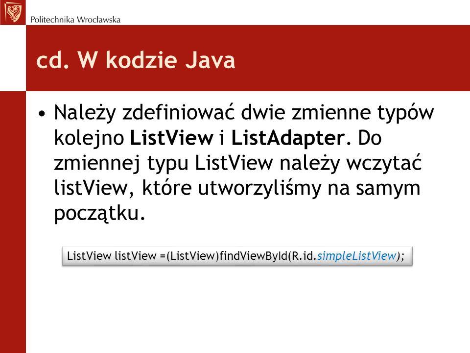 cd. W kodzie Java Należy zdefiniować dwie zmienne typów kolejno ListView i ListAdapter. Do zmiennej typu ListView należy wczytać listView, które utwor