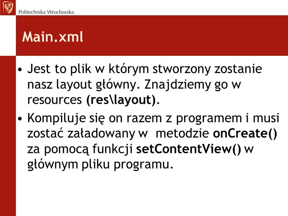 Main.xml Jest to plik w którym stworzony zostanie nasz layout główny. Znajdziemy go w resources (res\layout). Kompiluje się on razem z programem i mus