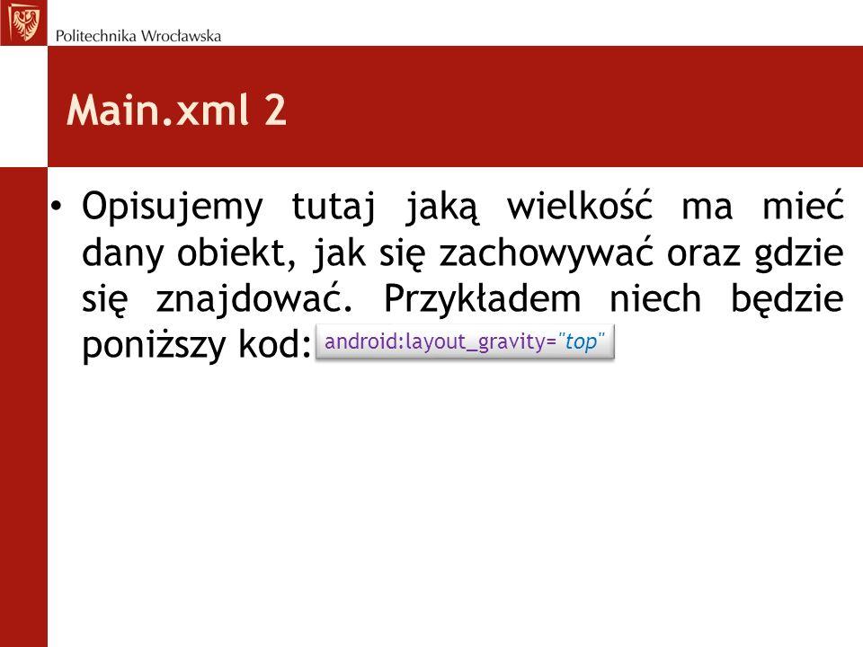 Main.xml 2 Opisujemy tutaj jaką wielkość ma mieć dany obiekt, jak się zachowywać oraz gdzie się znajdować. Przykładem niech będzie poniższy kod: andro