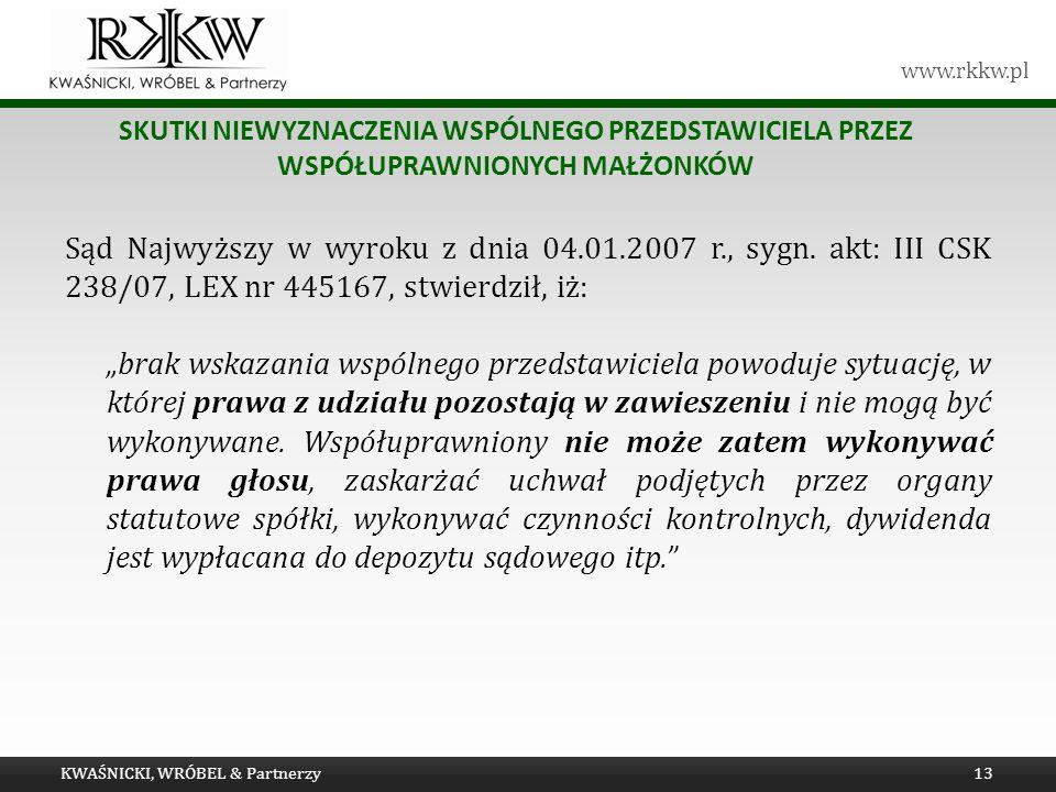 www.rkkw.pl SKUTKI NIEWYZNACZENIA WSPÓLNEGO PRZEDSTAWICIELA PRZEZ WSPÓŁUPRAWNIONYCH MAŁŻONKÓW KWAŚNICKI, WRÓBEL & Partnerzy13 Sąd Najwyższy w wyroku z dnia 04.01.2007 r., sygn.