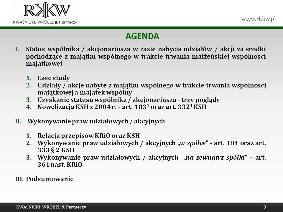 www.rkkw.pl CASE STUDY KWAŚNICKI, WRÓBEL & Partnerzy4 Jeden z małżonków nabył prawo udziałowe / akcyjne w spółce ze środków pochodzących z majątku wspólnego małżonków.