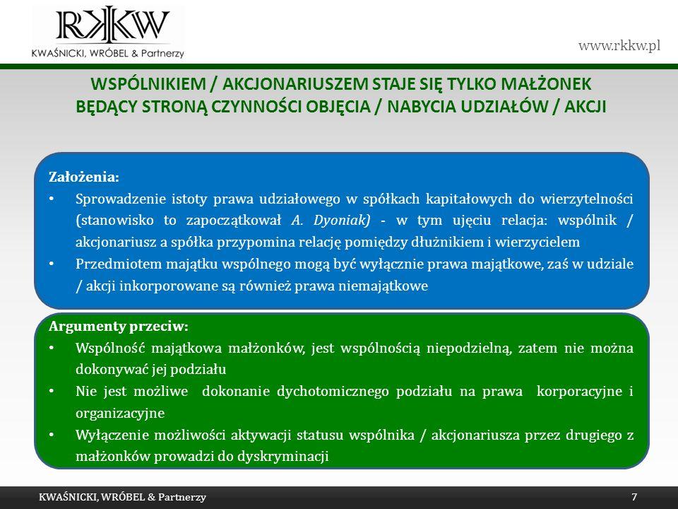 www.rkkw.pl WSPÓLNIKIEM / AKCJONARIUSZEM STAJE SIĘ TYLKO MAŁŻONEK BĘDĄCY STRONĄ CZYNNOŚCI OBJĘCIA / NABYCIA UDZIAŁÓW / AKCJI KWAŚNICKI, WRÓBEL & Partnerzy7 Założenia: Sprowadzenie istoty prawa udziałowego w spółkach kapitałowych do wierzytelności (stanowisko to zapoczątkował A.