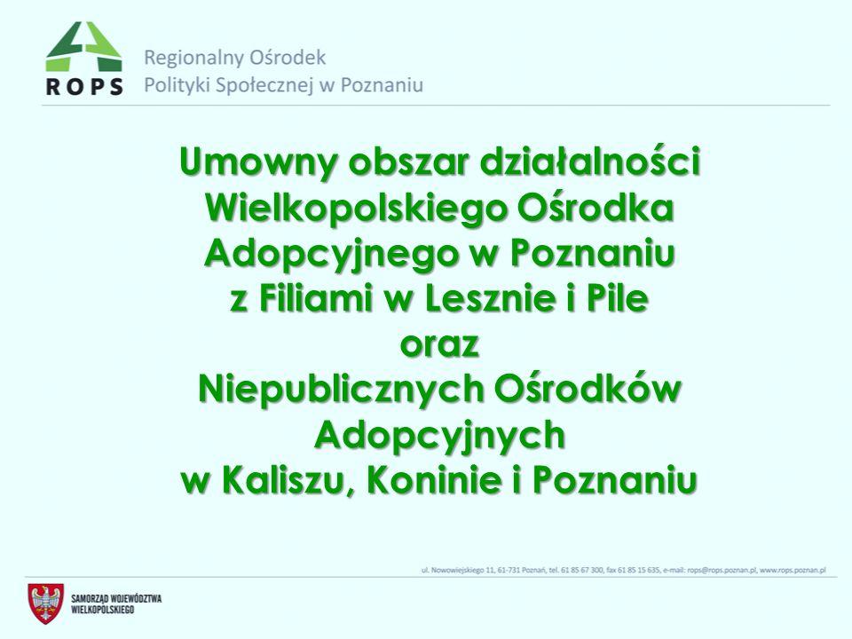 Umowny obszar działalności Wielkopolskiego Ośrodka Adopcyjnego w Poznaniu z Filiami w Lesznie i Pile oraz Niepublicznych Ośrodków Adopcyjnych w Kalisz