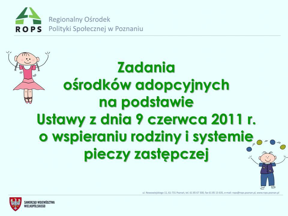 Zadania ośrodków adopcyjnych na podstawie Ustawy z dnia 9 czerwca 2011 r. o wspieraniu rodziny i systemie pieczy zastępczej