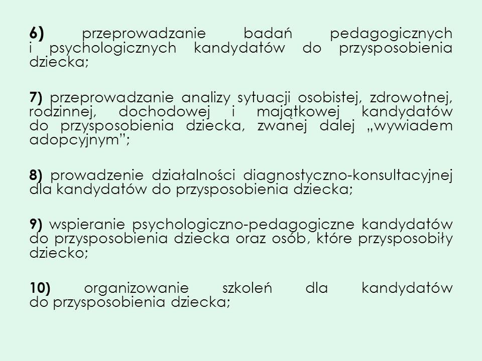 6) przeprowadzanie badań pedagogicznych i psychologicznych kandydatów do przysposobienia dziecka; 7) przeprowadzanie analizy sytuacji osobistej, zdrow